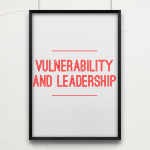Vulnerability and Leadership